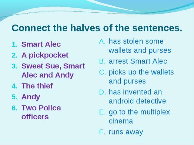 Connect the halves of the sentences. Smart Alec A pickpocket Sweet Sue, Smart...