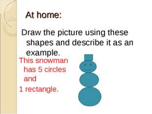 At home: Draw the picture using these shapes and describe it as an example. T