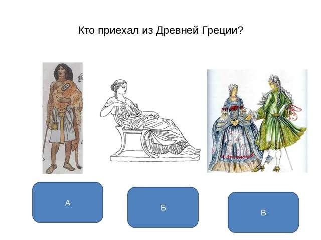 Кто приехал из Древней Греции? Б А В Н