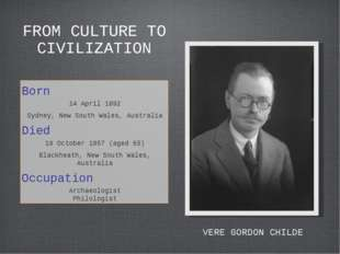 FROM CULTURE TO CIVILIZATION Born 14 April 1892 Sydney, New South Wales, Aust