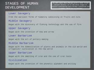 STAGES OF HUMAN DEVELOPMENT Lower Savagery From the earliest forms of humanit