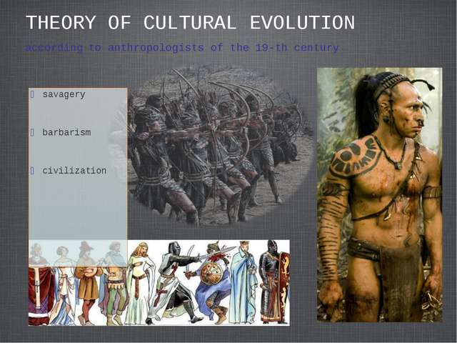 THEORY OF CULTURAL EVOLUTION according to anthropologists of the 19-th centur...