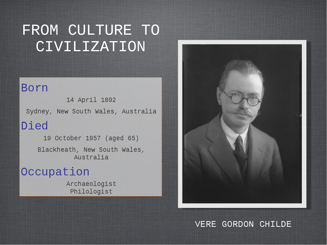 FROM CULTURE TO CIVILIZATION Born 14 April 1892 Sydney, New South Wales, Aust...