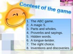 The ABC game. A magic 5. Parts and wholes. Proverbs and sayings. Hidden words