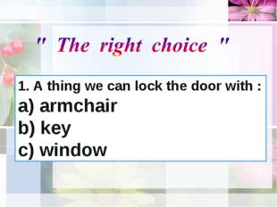 1. A thing we can lock the door with : a) armchair b) key c) window