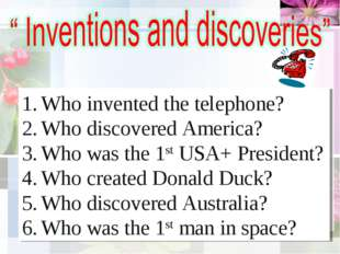 Who invented the telephone? Who discovered America? Who was the 1st USА+ Pres