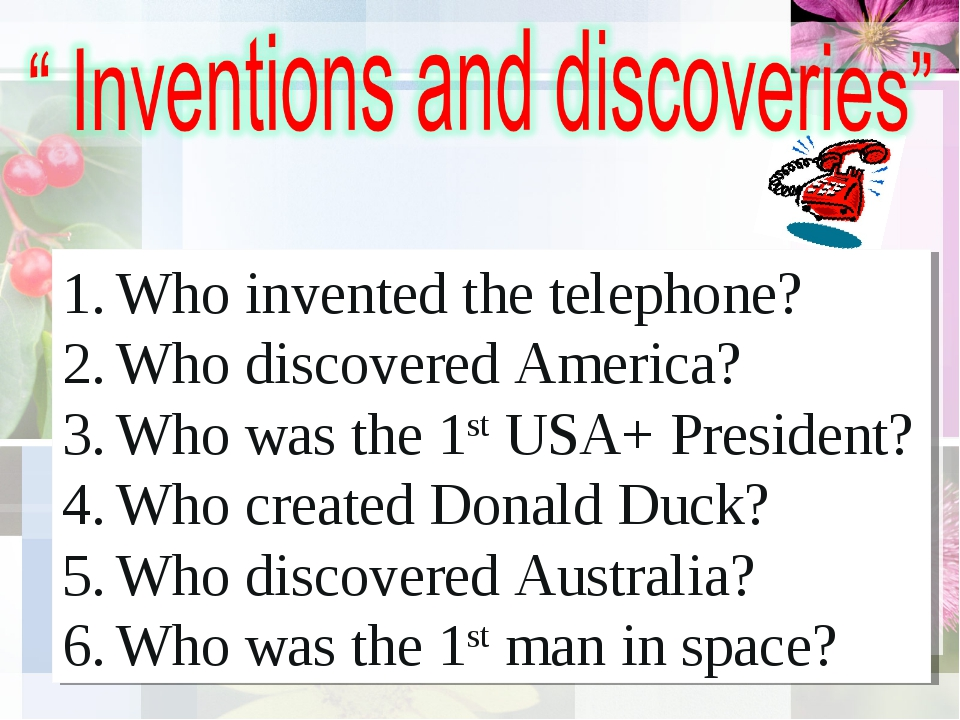 Who invented the telephone? Who discovered America? Who was the 1st USА+ Pres...