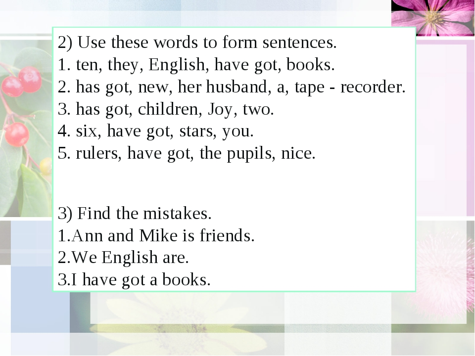 2) Use these words to form sentences.  1. ten, they, English, have got, books...