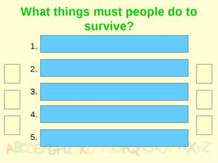 What things must people do to survive? stop air and water pollution 30 eat ec