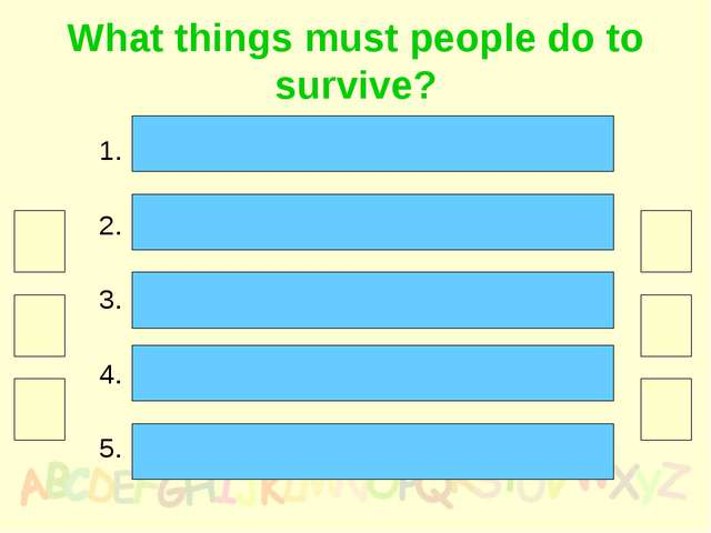 What things must people do to survive? stop air and water pollution 30 eat ec...