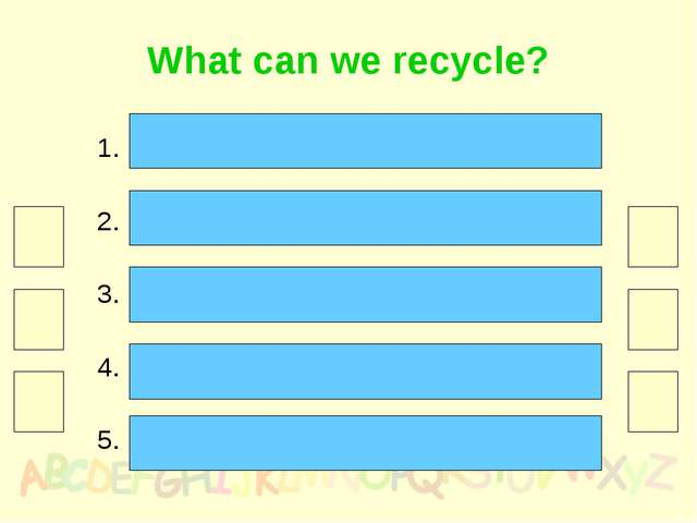 What can we recycle? Paper 30 Glass 25 Cans/tins 20 Plastic 15 Cloth/fabric 10
