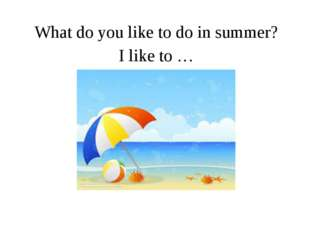 What do you like to do in summer? I like to …