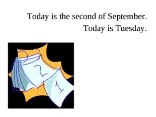 Today is the second of September. Today is Tuesday.