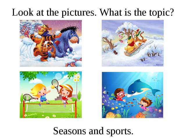 Look at the pictures. What is the topic? Seasons and sports.