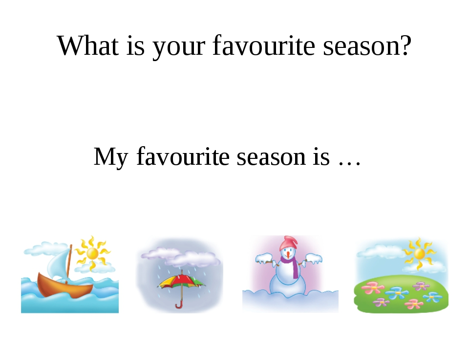 My favourite season is … What is your favourite season?