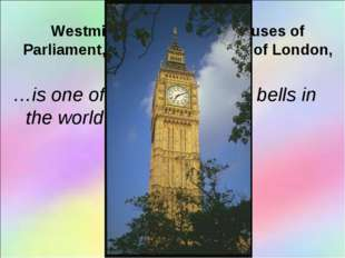 USE: Westminster Abbey, the Houses of Parliament, Big Ben, the Tower of Lond