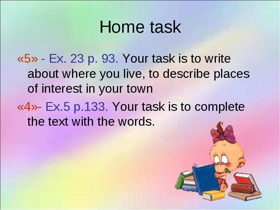 Home task «5» - Ex. 23 p. 93. Your task is to write about where you live, to...