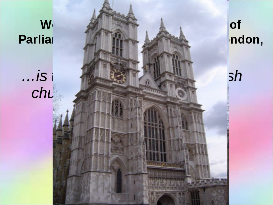 …is the most well-known English church USE: Westminster Abbey, the Houses of...