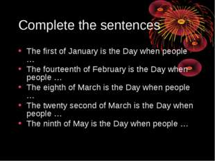 Complete the sentences The first of January is the Day when people … The four