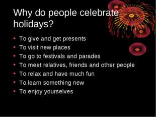 Why do people celebrate holidays? To give and get presents To visit new place