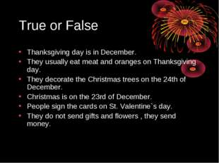 True or False Thanksgiving day is in December. They usually eat meat and oran