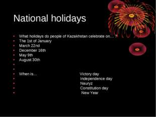 National holidays What holidays do people of Kazakhstan celebrate on… ? The 1