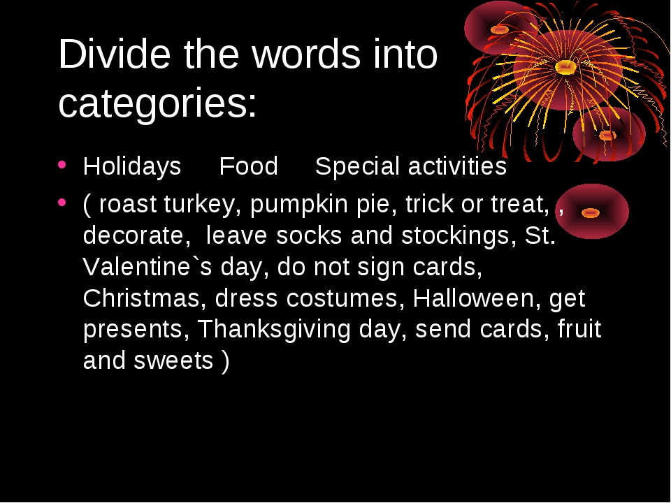 Divide the words into categories: Holidays Food Special activities ( roast tu...