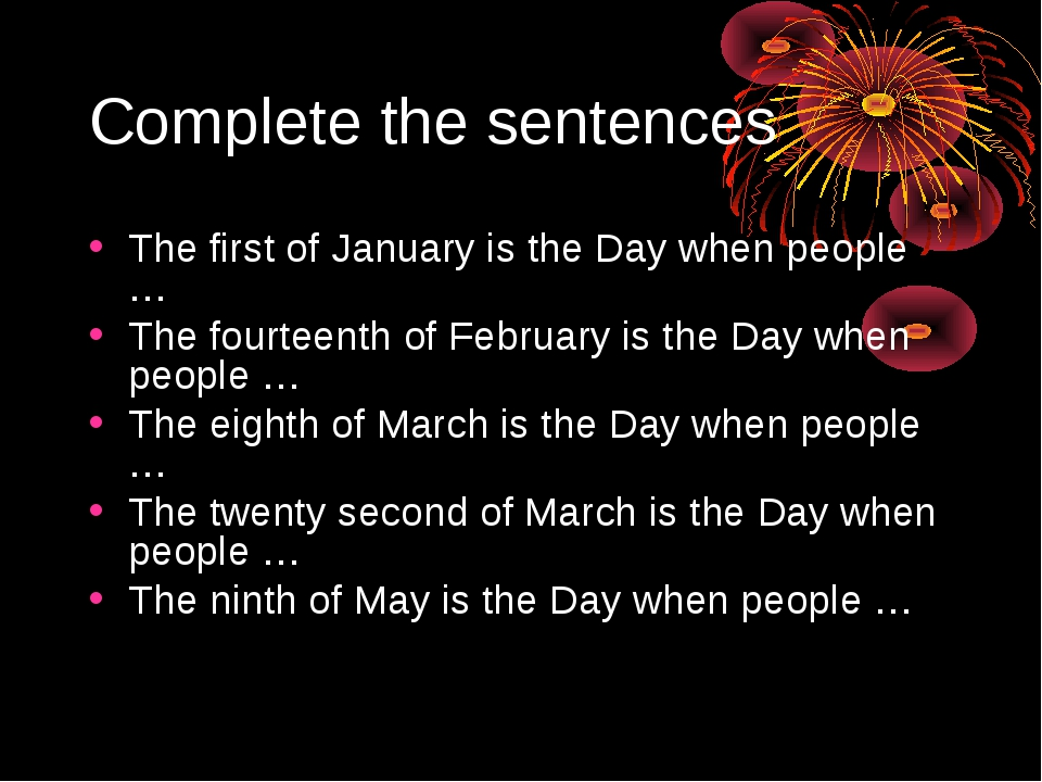 Complete the sentences The first of January is the Day when people … The four...