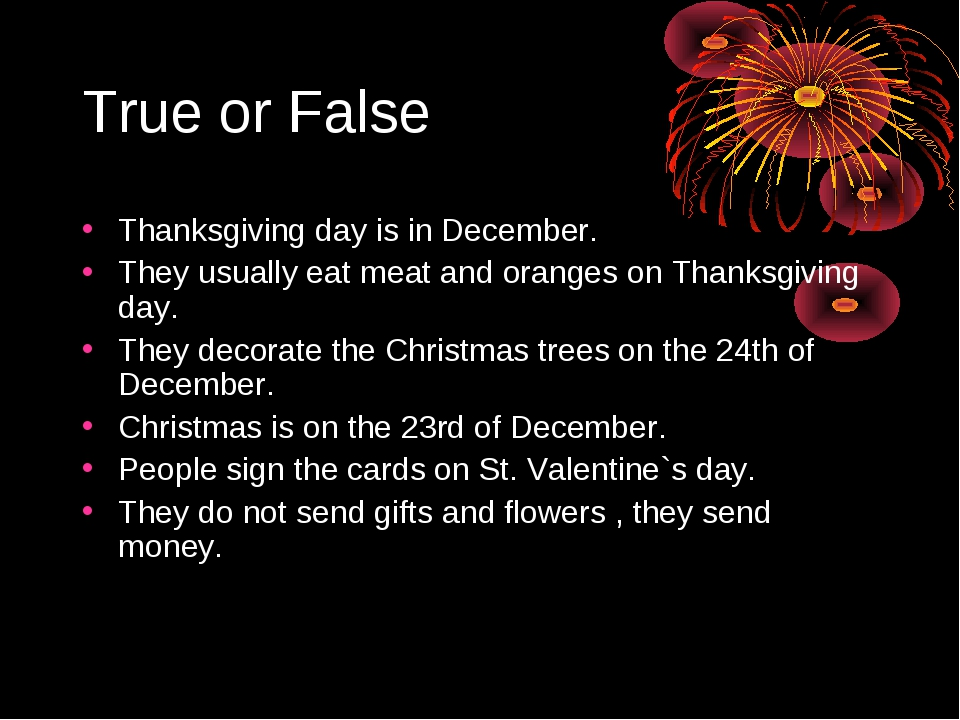 True or False Thanksgiving day is in December. They usually eat meat and oran...