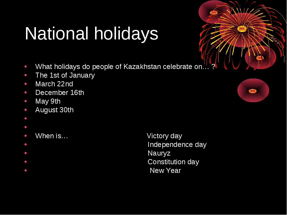 National holidays What holidays do people of Kazakhstan celebrate on… ? The 1...