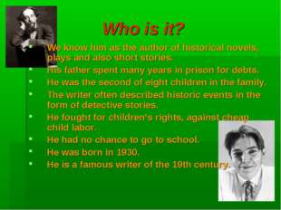 Who is it? We know him as the author of historical novels, plays and also sho