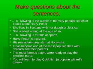 Make questions about the sentences. J. K. Rowling is the author of the very p