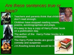 Are these sentences true or false? Teachers and parents think that children d