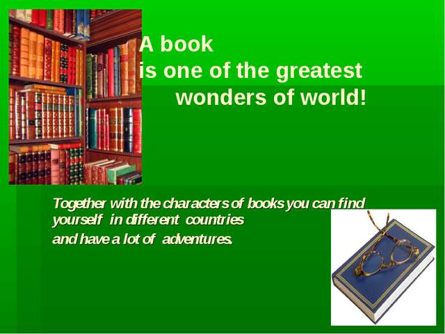 A book is one of the greatest wonders of world! Together with the characters...