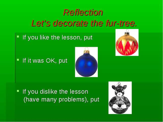 Reflection Let's decorate the fur-tree. If you like the lesson, put If it was...