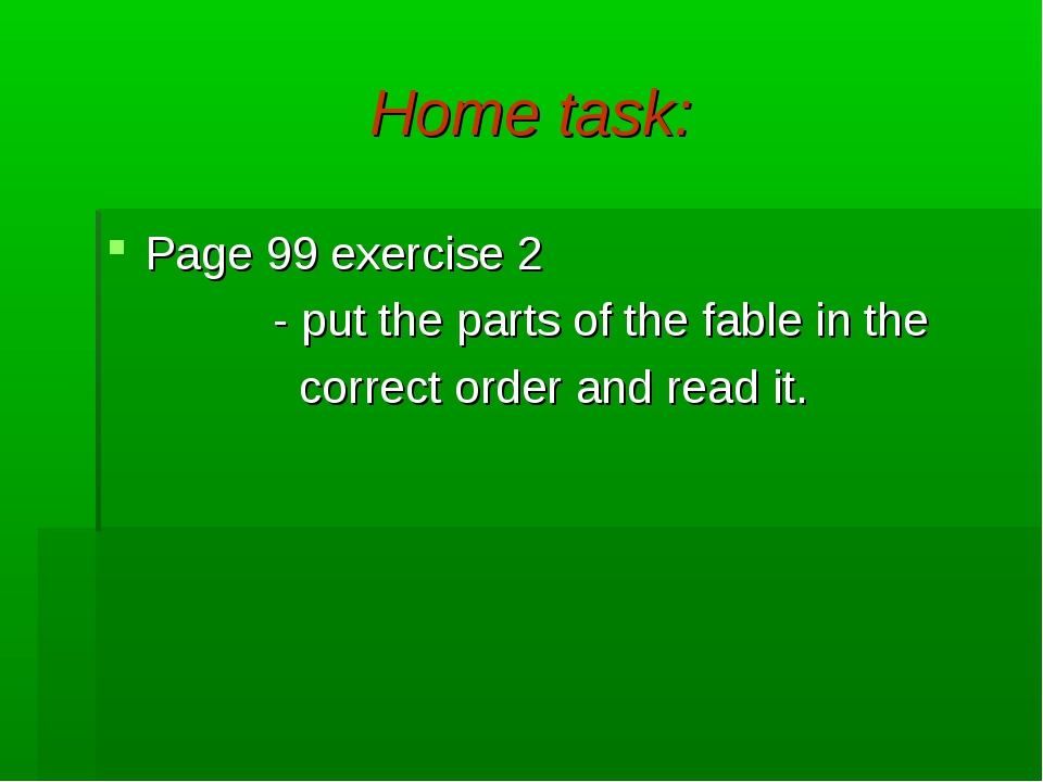 Home task: Page 99 exercise 2 - put the parts of the fable in the correct ord...