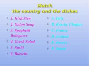 1. Irish Stew 2. Onion Soup 3. Spaghetti Bolognese 4. Greek Salad 5. Sushi 6.
