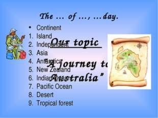 """The … of …, …day. Our topic """"A journey to Australia"""" Continent Island Indepe"""