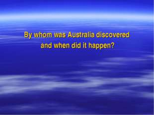 By whom was Australia discovered and when did it happen?