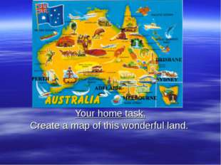 Your home task. Create a map of this wonderful land.