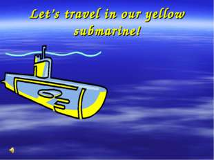 Let's travel in our yellow submarine!