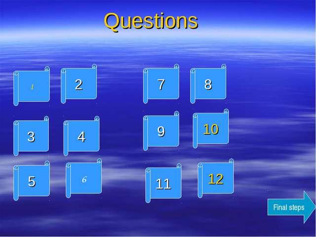 Questions 1 2 3 4 5 6 7 8 9 11 12 10 Final steps