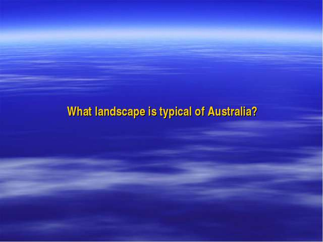 What landscape is typical of Australia?