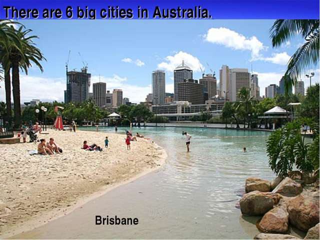 There are 6 big cities in Australia. Canberra Sуdney Brisbane