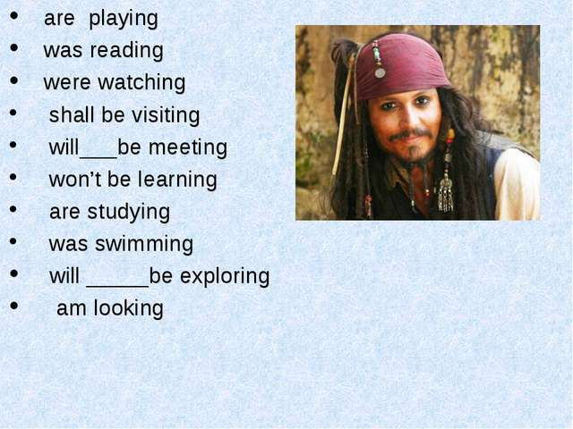 are playing was reading were watching shall be visiting will___be meeting won...