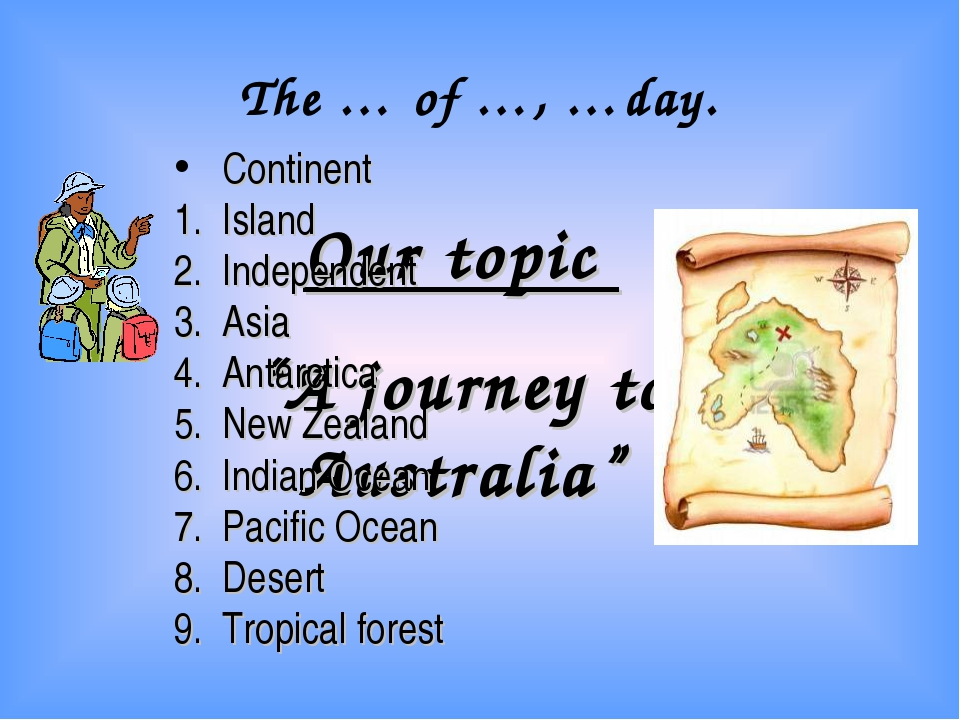 """The … of …, …day. Our topic """"A journey to Australia"""" Continent Island Indepe..."""