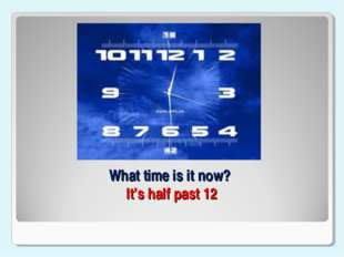 What time is it now? It's half past 12