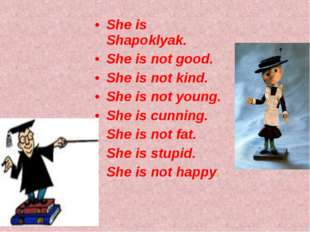 She is Shapoklyak. She is not good. She is not kind. She is not young. She is
