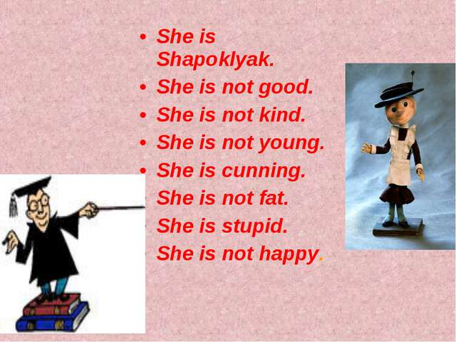 She is Shapoklyak. She is not good. She is not kind. She is not young. She is...