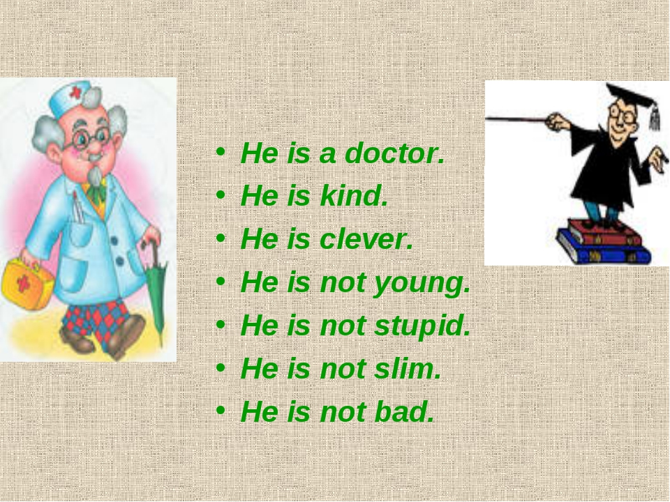He is a doctor. He is kind. He is clever. He is not young. He is not stupid....